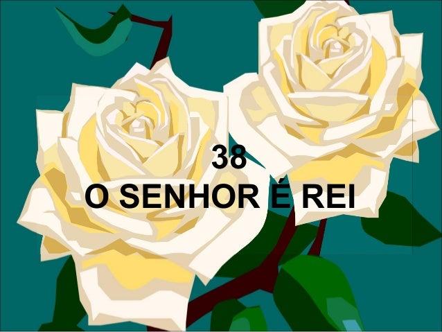 38 O SENHOR É REI