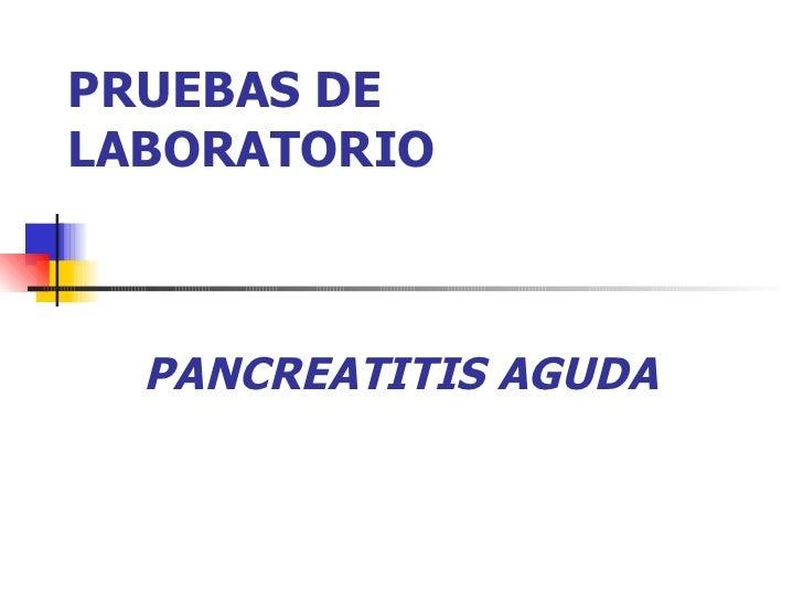 PRUEBAS DE LABORATORIO PANCREATITIS AGUDA
