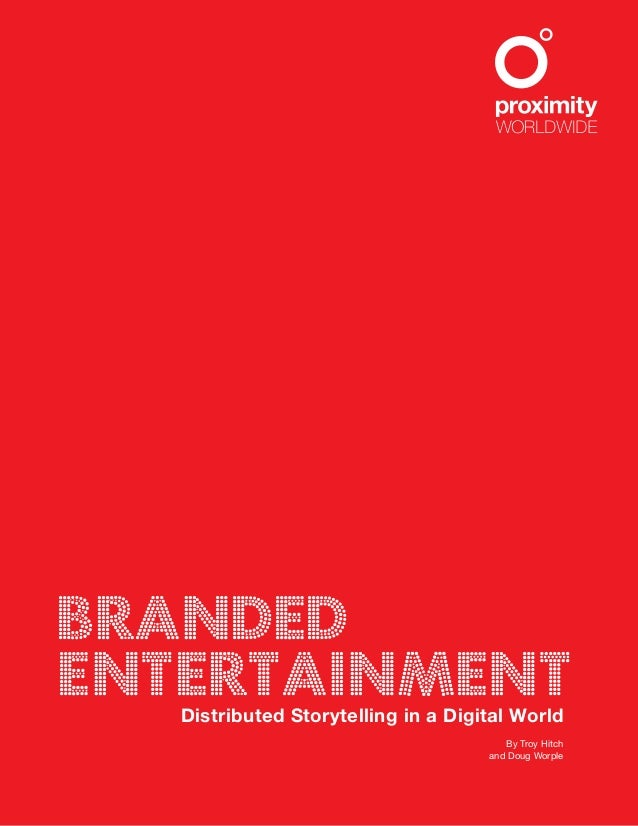 BRANDED ENTERTAINMENTDistributed Storytelling in a Digital World By Troy Hitch and Doug Worple