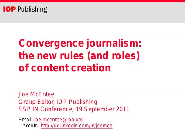Convergence journalism:the new rules (and roles)of content creationJoe McEnteeGroup Editor, IOP PublishingSSP IN Conferenc...