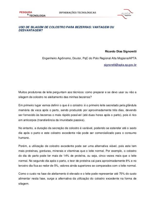 USO DE SILAGEM DE COLOSTRO PARA BEZERRAS: VANTAGEM OU DESVANTAGEM?  Ricardo Dias Signoretti Engenheiro Agrônomo, Doutor, P...