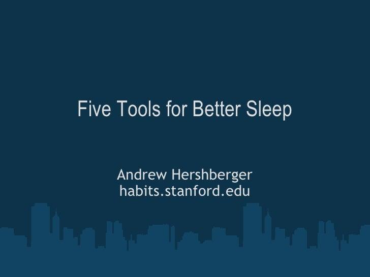 Five Tools for Better Sleep Andrew Hershberger habits.stanford.edu