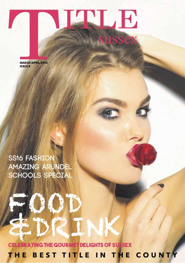 sussex SS16 fashion Amazing Arundel Schools special FOOD &DRINKCelebrating the gourmet delights of sussex T H E B E S T T ...