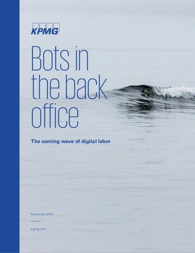 Botsin theback office kpmg.com The coming wave of digital labor November 2015
