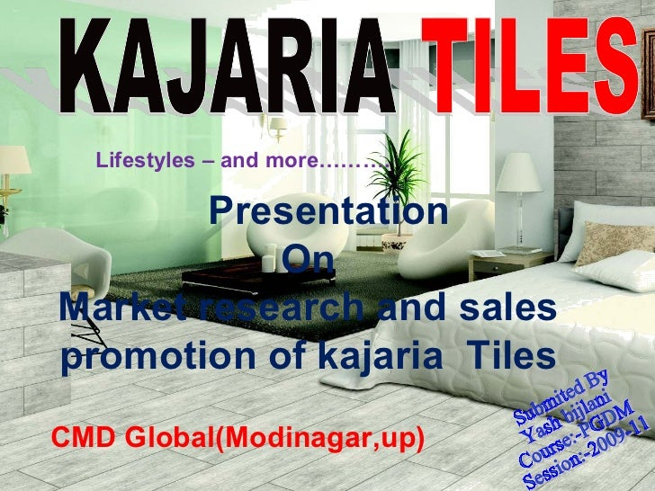 Lifestyles – and more……….        Presentation           OnMarket research and salespromotion of kajaria TilesCMD Global(Mo...