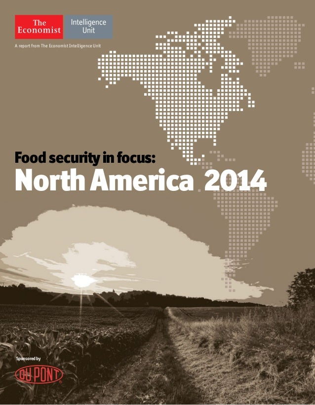 A report from The Economist Intelligence Unit Food securityinfocus: NorthAmerica 2014 Sponsoredby