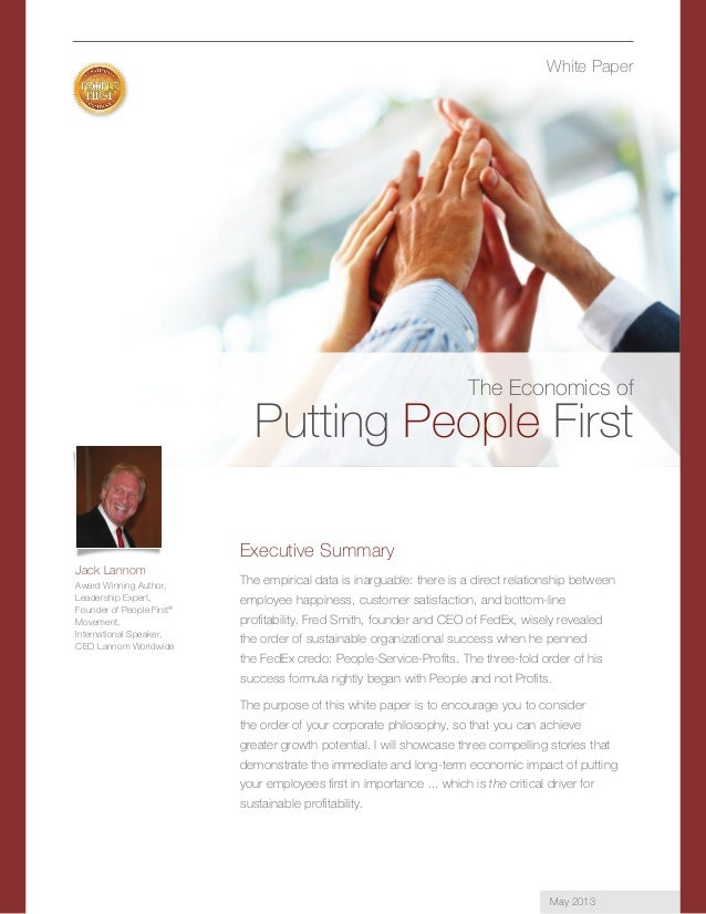 White Paper The Economics of Putting People First Jack Lannom Award Winning Author, Leadership Expert, Founder of People F...