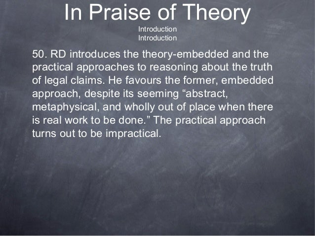 In Praise of Theory Introduction Introduction 50. RD introduces the theory-embedded and the practical approaches to reason...