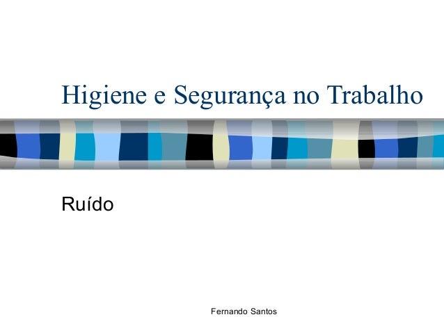 Higiene e Segurança no Trabalho Ruído Fernando Santos