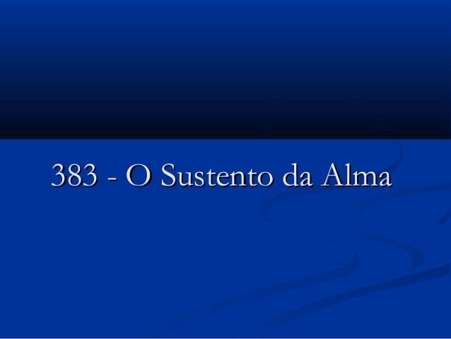 383 - O Sustento da Alma383 - O Sustento da Alma
