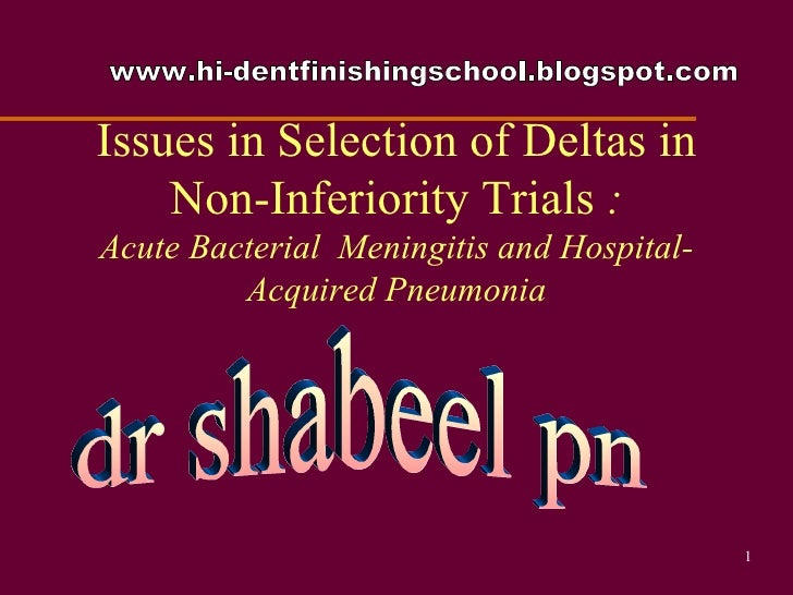 Issues in Selection of Deltas in Non-Inferiority Trials  : Acute Bacterial  Meningitis and Hospital-Acquired Pneumonia dr ...