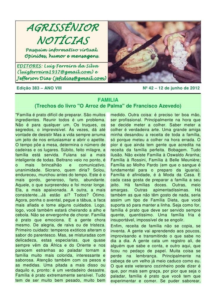AGRISSÊNIOR        NOTÍCIAS    Pasquim informativo virtual.    Opiniões, humor e mensagens.EDITORES:EDITORES: Luiz Ferreir...