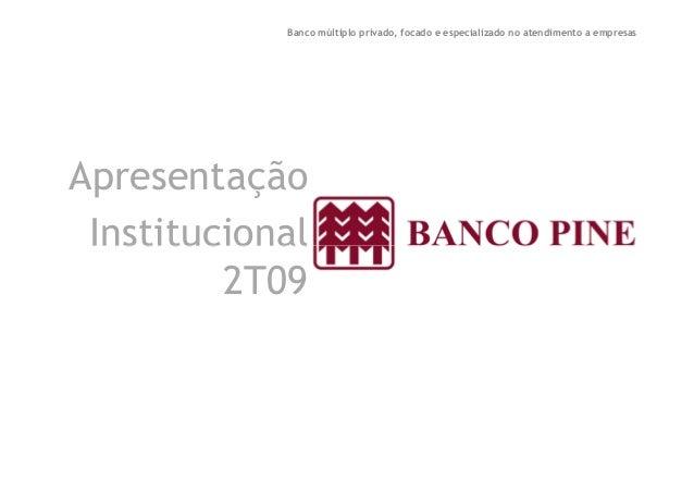 Banco múltiplo privado, focado e especializado no atendimento a empresas  Apresentação  IInnssttiittuucciioonnaall  2T09