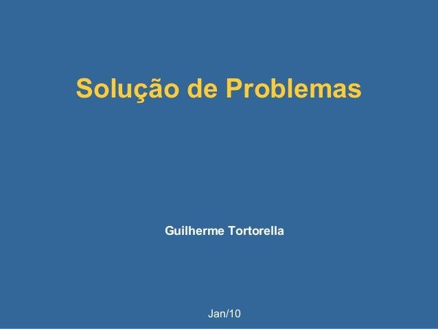Solução de Problemas Guilherme Tortorella Jan/10