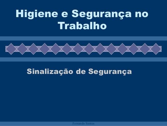 Fernando Santos Higiene e Segurança no Trabalho Sinalização de Segurança