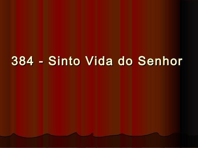 384 - Sinto Vida do Senhor384 - Sinto Vida do Senhor