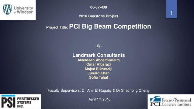 06-87-400 2016 Capstone Project Project Title: PCI Big Beam Competition By: Landmark Consultants Alaeldeen Abdelmoneim Oma...