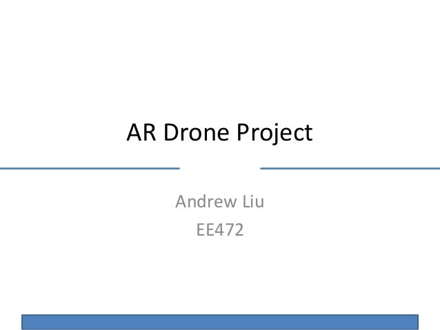 AR Drone Project Andrew Liu EE472