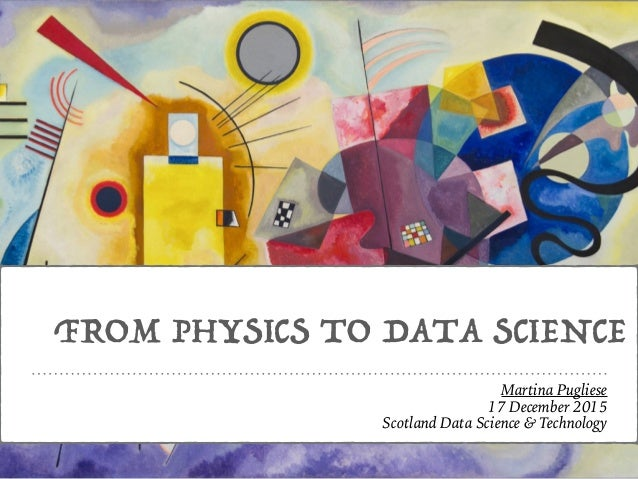 FROM PHYSICS TO DATA SCIENCE Martina Pugliese 17 December 2015 Scotland Data Science & Technology