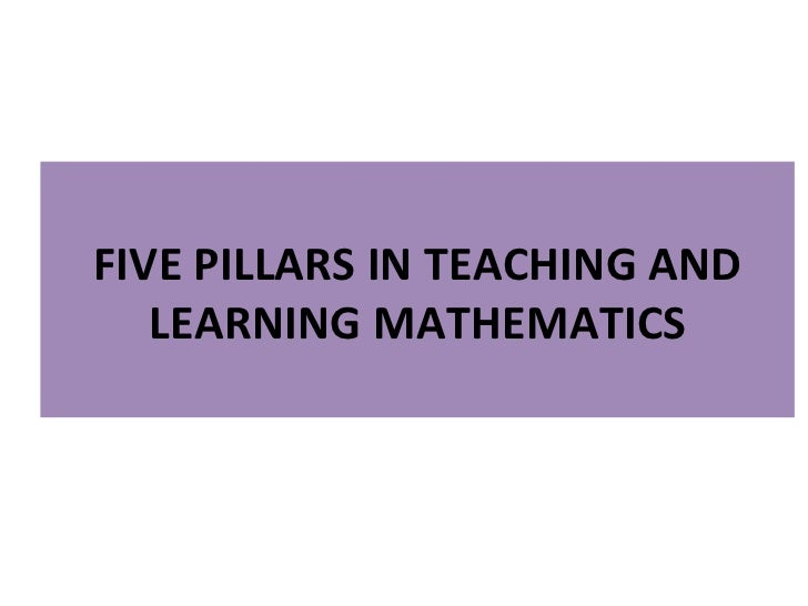 FIVE PILLARS IN TEACHING AND LEARNING MATHEMATICS