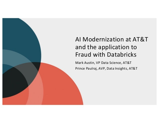 AI Modernization at AT&T and the application to Fraud with Databricks Mark Austin, VP Data Science, AT&T Prince Paulraj, A...