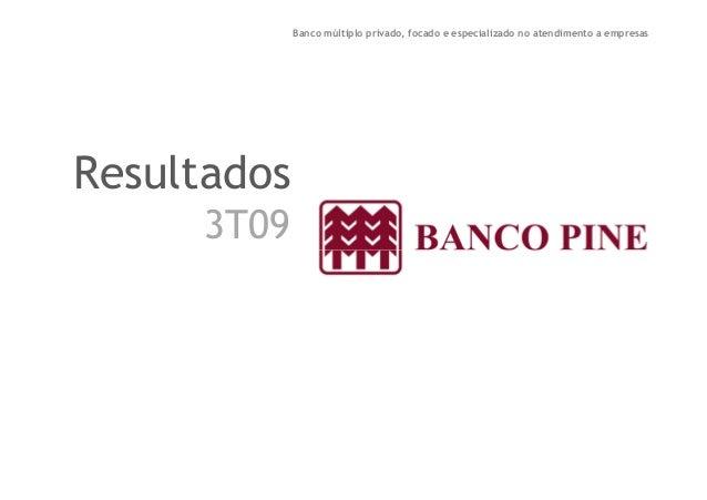 Banco múltiplo privado, focado e especializado no atendimento a empresas  Resultados  3T09