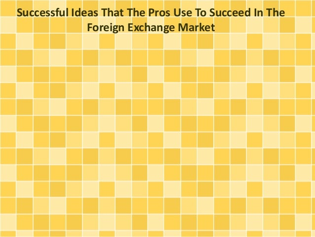 Successful Ideas That The Pros Use To Succeed In The  Foreign Exchange Market