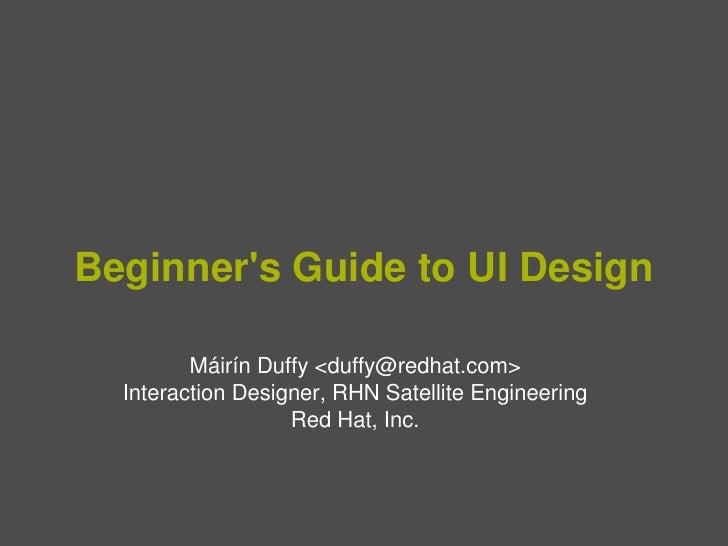 Beginner'sGuidetoUIDesign               MáirínDuffy<duffy@redhat.com>       InteractionDesigner,RHNSatelliteEngi...