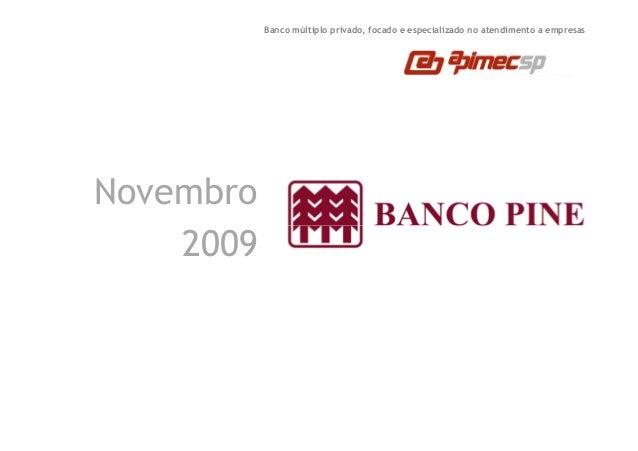 Banco múltiplo privado, focado e especializado no atendimento a empresas  Novembro  22000099