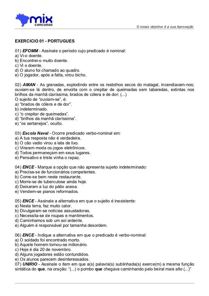 O nosso objetivo é a sua AprovaçãoEXERCICIO 01 - PORTUGUES01) EFOMM - Assinale o período cujo predicado é nominal:a) Vi-o ...