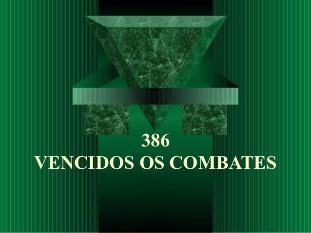 386 VENCIDOS OS COMBATES