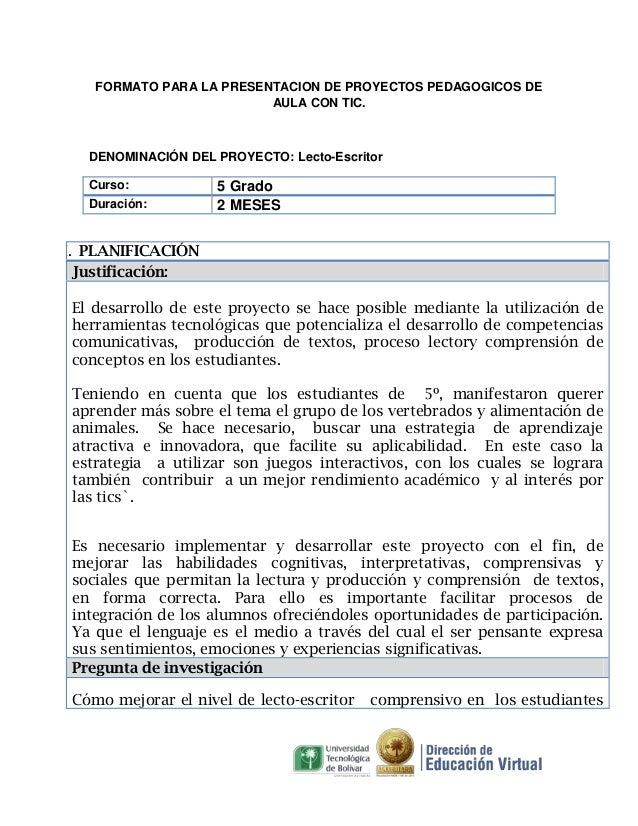 FORMATO PARA LA PRESENTACION DE PROYECTOS PEDAGOGICOS DE AULA CON TIC.  DENOMINACIÓN DEL PROYECTO: Lecto-Escritor Curso: D...