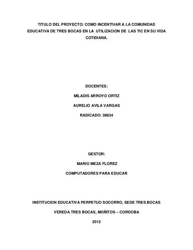 TITULO DEL PROYECTO: COMO INCENTIVAR A LA COMUNIDAD EDUCATIVA DE TRES BOCAS EN LA UTILIZACION DE LAS TIC EN SU VIDA COTIDI...