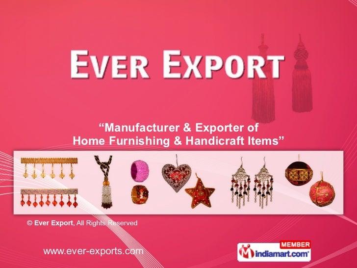 """ Manufacturer & Exporter of Home Furnishing & Handicraft Items"""
