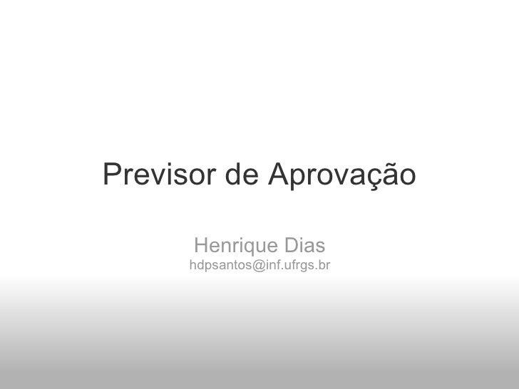 Previsor de Aprovação Henrique Dias [email_address]