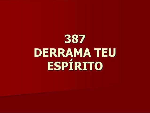 387 DERRAMA TEU ESPÍRITO