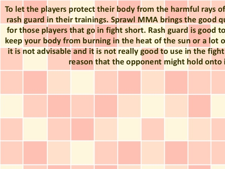 To let the players protect their body from the harmful rays ofrash guard in their trainings. Sprawl MMA brings the good qu...