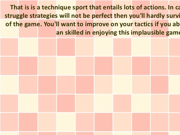 That is is a technique sport that entails lots of actions. In castruggle strategies will not be perfect then youll hardly ...