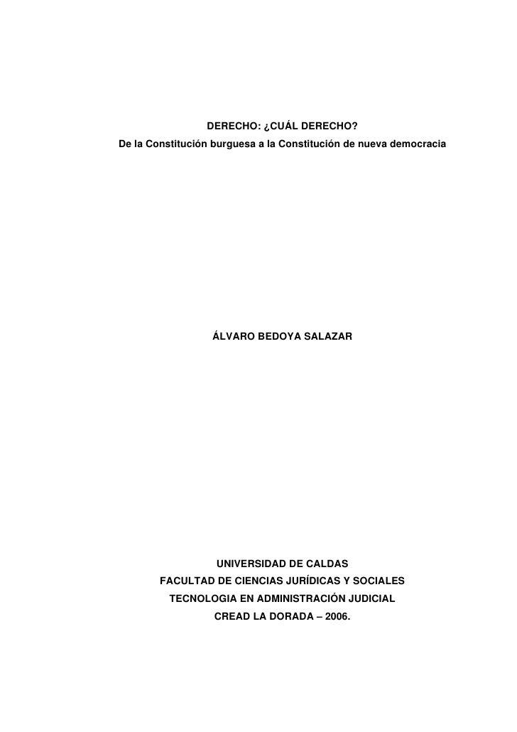 DERECHO: ¿CUÁL DERECHO?De la Constitución burguesa a la Constitución de nueva democracia                  ÁLVARO BEDOYA SA...