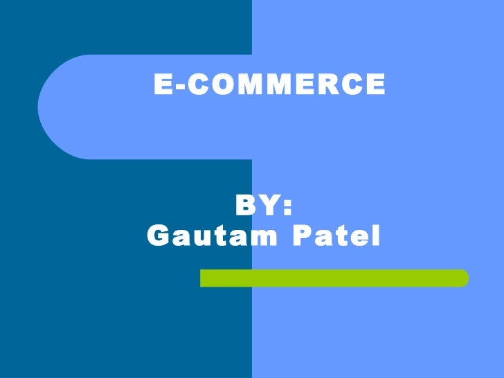 E-COMMERCE BY: Gautam Patel