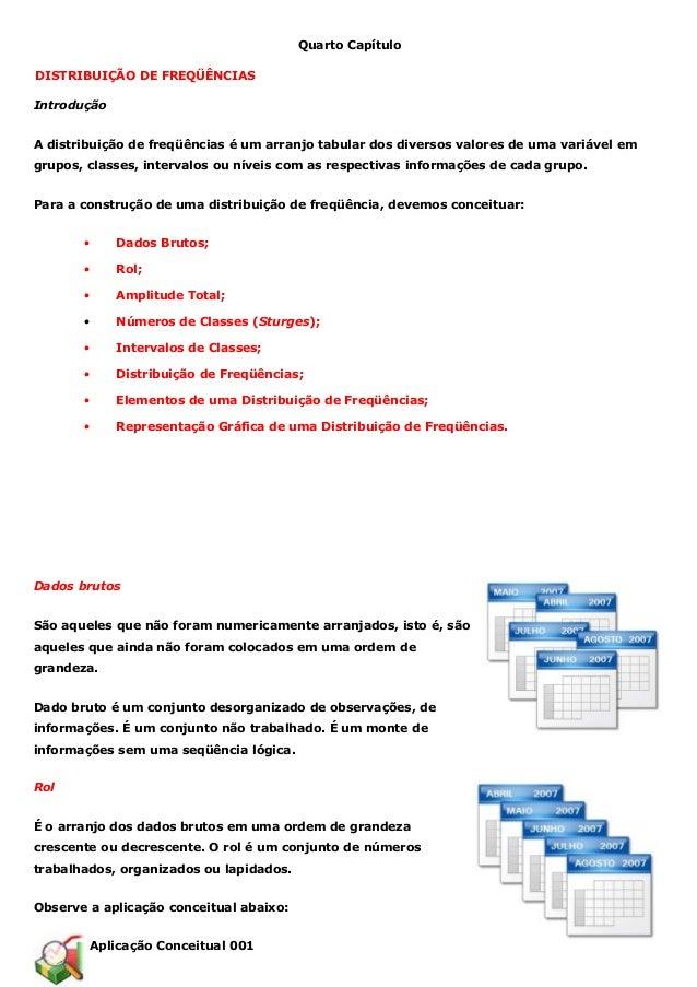 Quarto Capítulo  DISTRIBUIÇÃO DE FREQÜÊNCIAS  Introdução  A distribuição de freqüências é um arranjo tabular dos diversos ...
