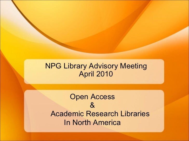 NPG Library Advisory Meeting April 2010 Open Access  &               Academic Research Libraries In North America