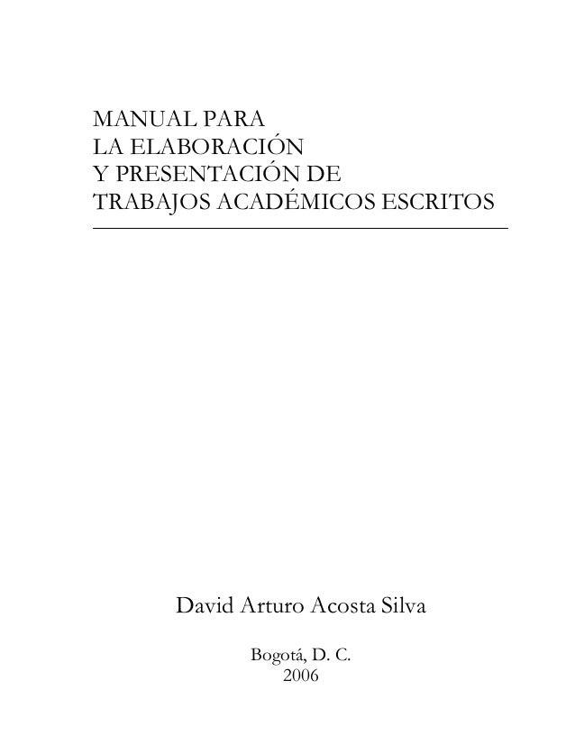 MANUAL PARALA ELABORACIÓNY PRESENTACIÓN DETRABAJOS ACADÉMICOS ESCRITOS     David Arturo Acosta Silva            Bogotá, D....