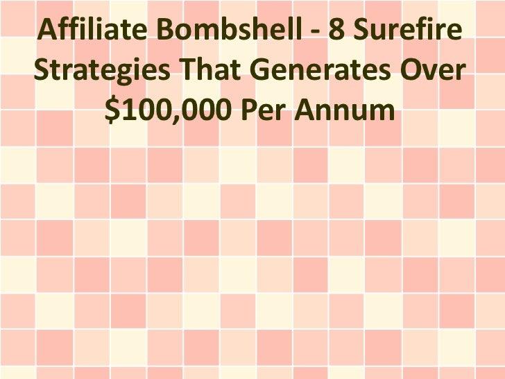 Affiliate Bombshell - 8 SurefireStrategies That Generates Over      $100,000 Per Annum