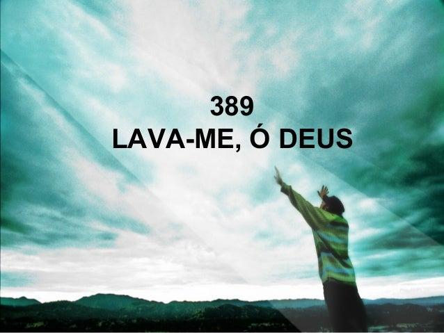 389 LAVA-ME, Ó DEUS
