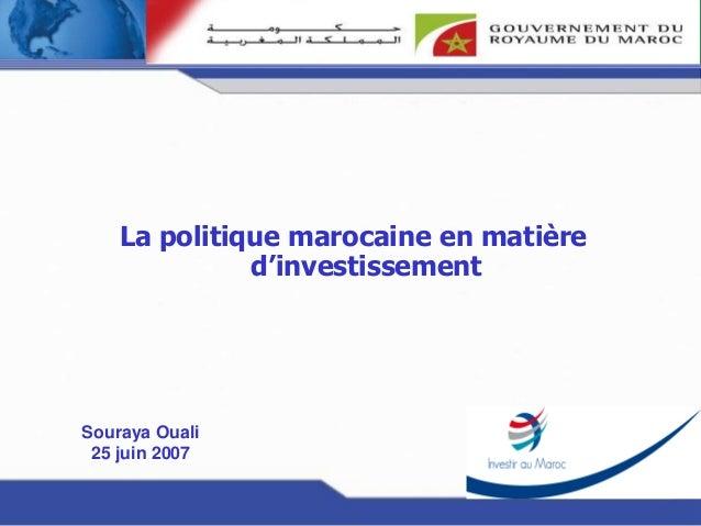 Politique Nationale en matière d'investissement La politique marocaine en matière d'investissement Souraya Ouali 25 juin 2...