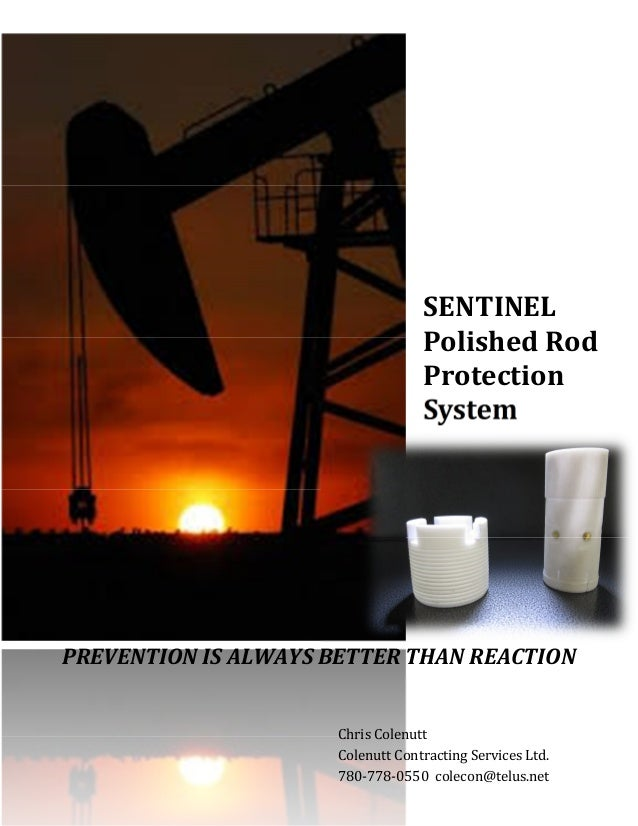 SENTINEL Polished Rod Protection System Chris Colenutt Colenutt Contracting Services Ltd. 780-778-0550 colecon@telus.net P...