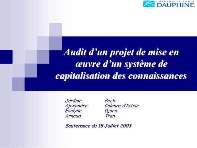 Audit d'un projet de mise en œuvre d'un système de capitalisation des connaissances Jérôme Beck Alexandre Colonna d'Istria...
