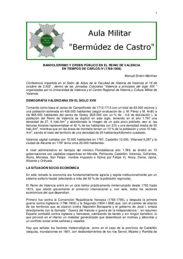 1  BANDOLERISMO Y ORDEN PÚBLICO EN EL REINO DE VALENCIA EN TIEMPOS DE CARLOS IV (1788-1808) Manuel Simón Martínez Conferen...