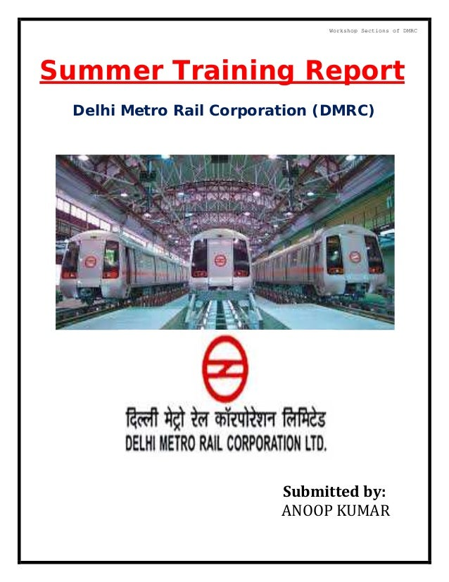 Summer Training Report Delhi Metro Rail Corporation (DMRC) Submitted by: ANOOP KUMAR Workshop Sections of DMRC